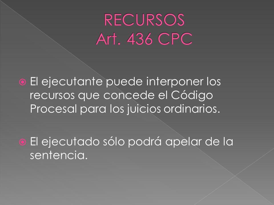 RECURSOS Art. 436 CPC El ejecutante puede interponer los recursos que concede el Código Procesal para los juicios ordinarios.