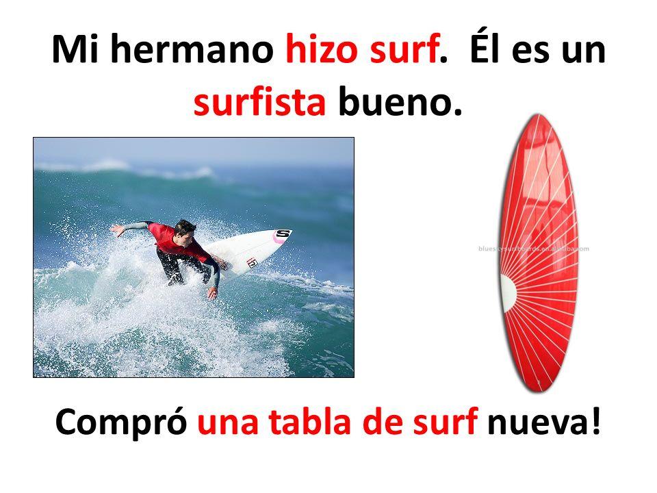 Mi hermano hizo surf. Él es un surfista bueno.