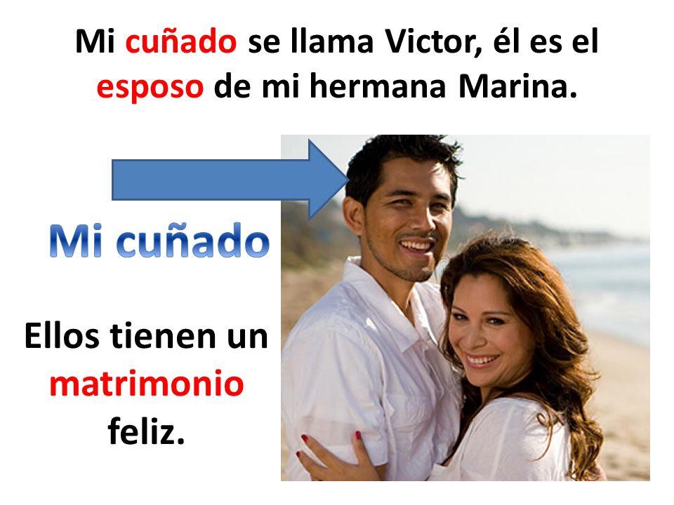 Mi cuñado se llama Victor, él es el esposo de mi hermana Marina.