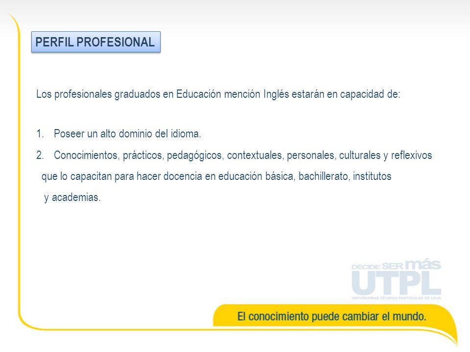 PERFIL PROFESIONAL Los profesionales graduados en Educación mención Inglés estarán en capacidad de: