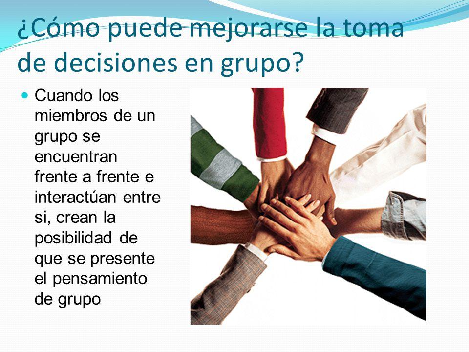 ¿Cómo puede mejorarse la toma de decisiones en grupo