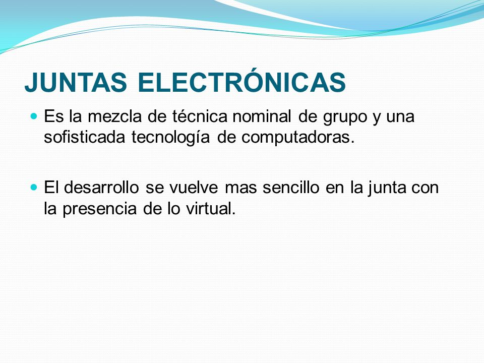 JUNTAS ELECTRÓNICAS Es la mezcla de técnica nominal de grupo y una sofisticada tecnología de computadoras.