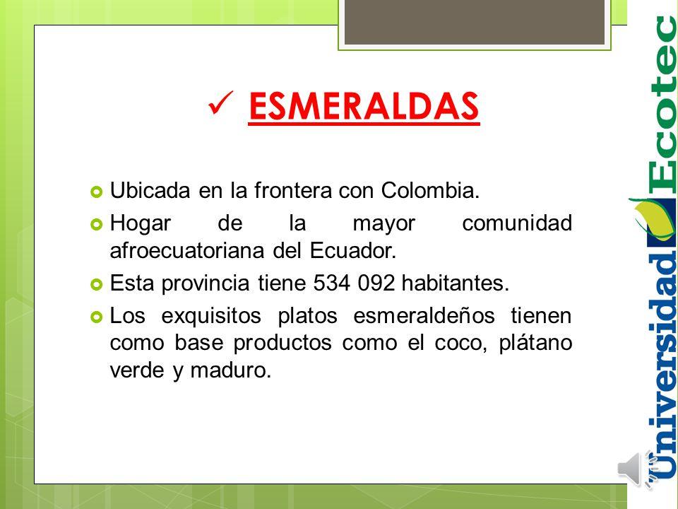 ESMERALDAS Ubicada en la frontera con Colombia.
