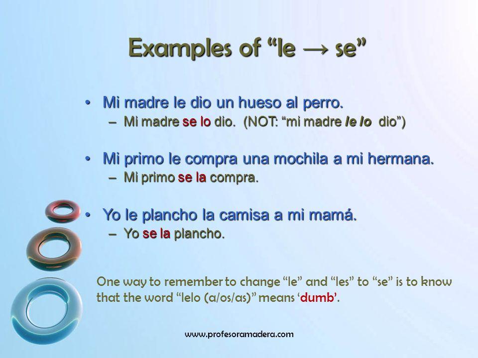 Examples of le → se Mi madre le dio un hueso al perro.