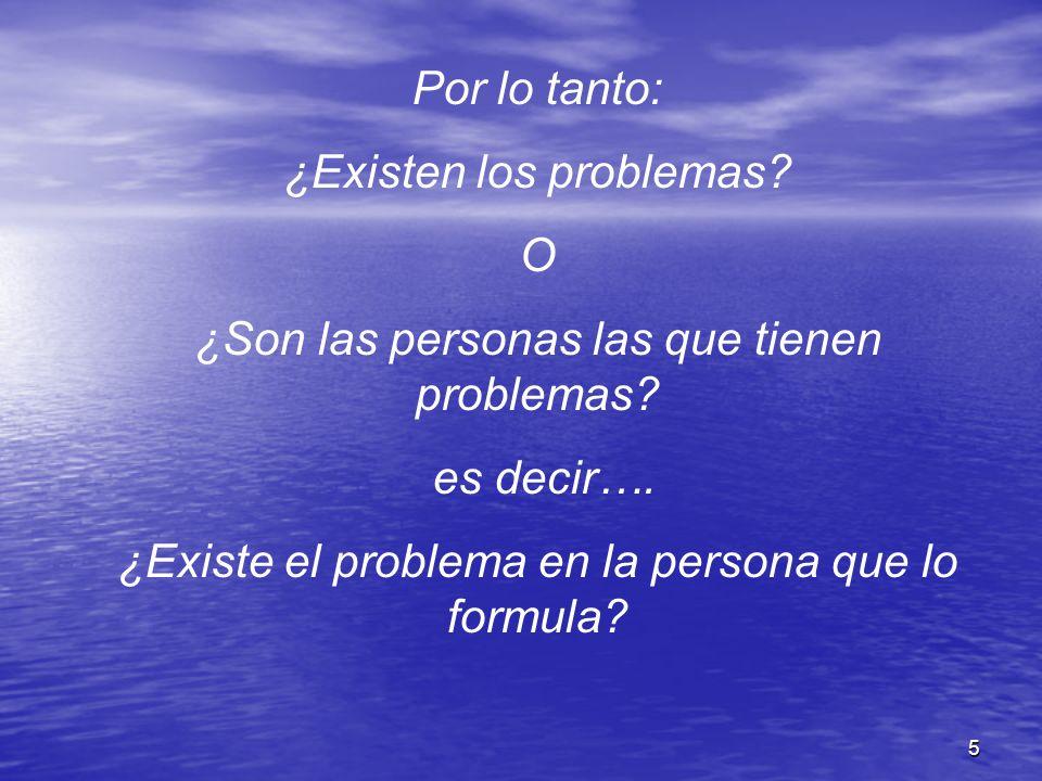 ¿Existen los problemas O ¿Son las personas las que tienen problemas