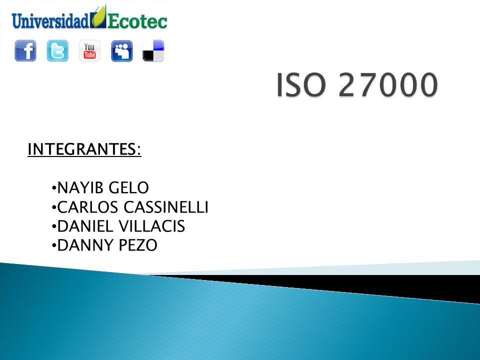ISO 27000 INTEGRANTES: NAYIB GELO CARLOS CASSINELLI DANIEL VILLACIS