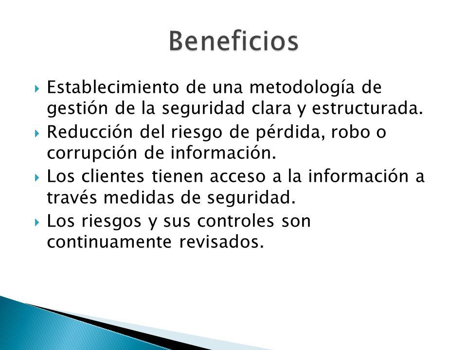 Beneficios Establecimiento de una metodología de gestión de la seguridad clara y estructurada.