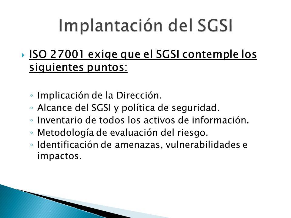Implantación del SGSI ISO 27001 exige que el SGSI contemple los siguientes puntos: Implicación de la Dirección.