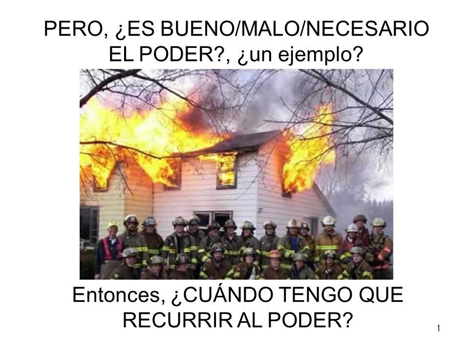 PERO, ¿ES BUENO/MALO/NECESARIO EL PODER , ¿un ejemplo
