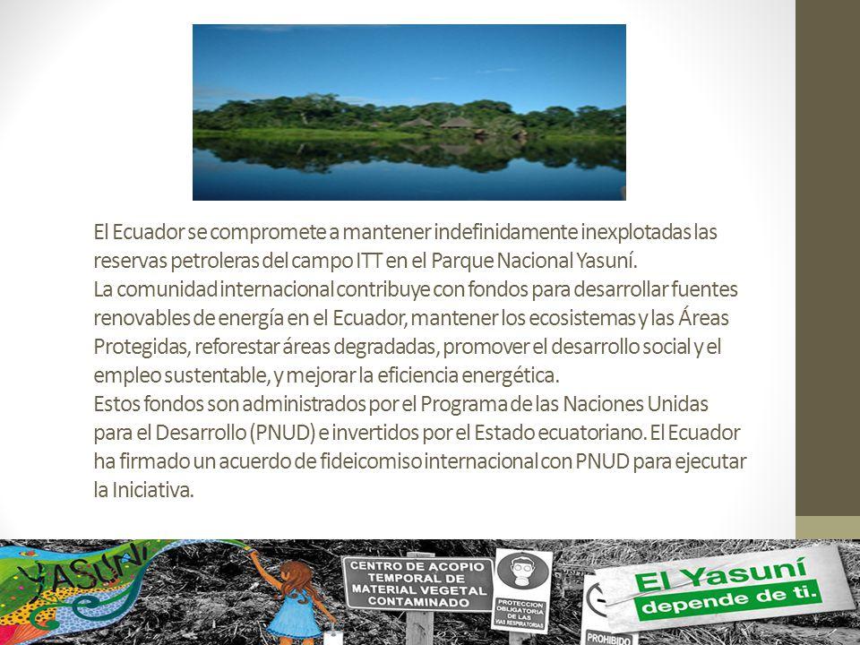 El Ecuador se compromete a mantener indefinidamente inexplotadas las reservas petroleras del campo ITT en el Parque Nacional Yasuní.