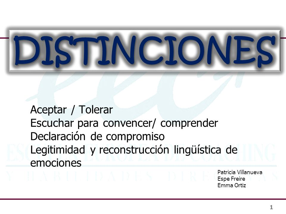 DISTINCIONES Aceptar / Tolerar Escuchar para convencer/ comprender Declaración de compromiso Legitimidad y reconstrucción lingüística de emociones.