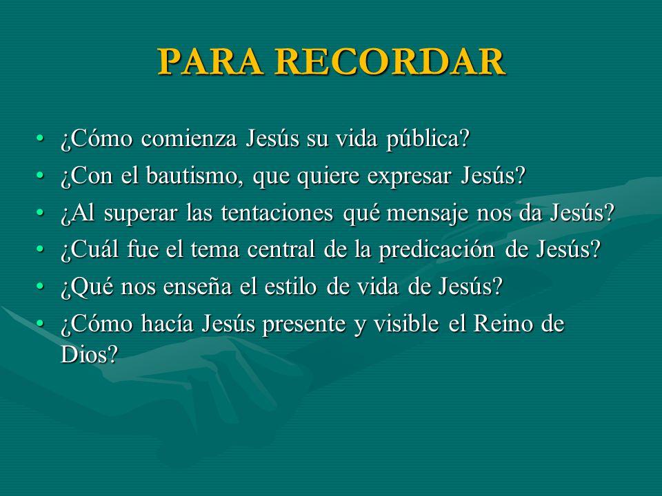 PARA RECORDAR ¿Cómo comienza Jesús su vida pública