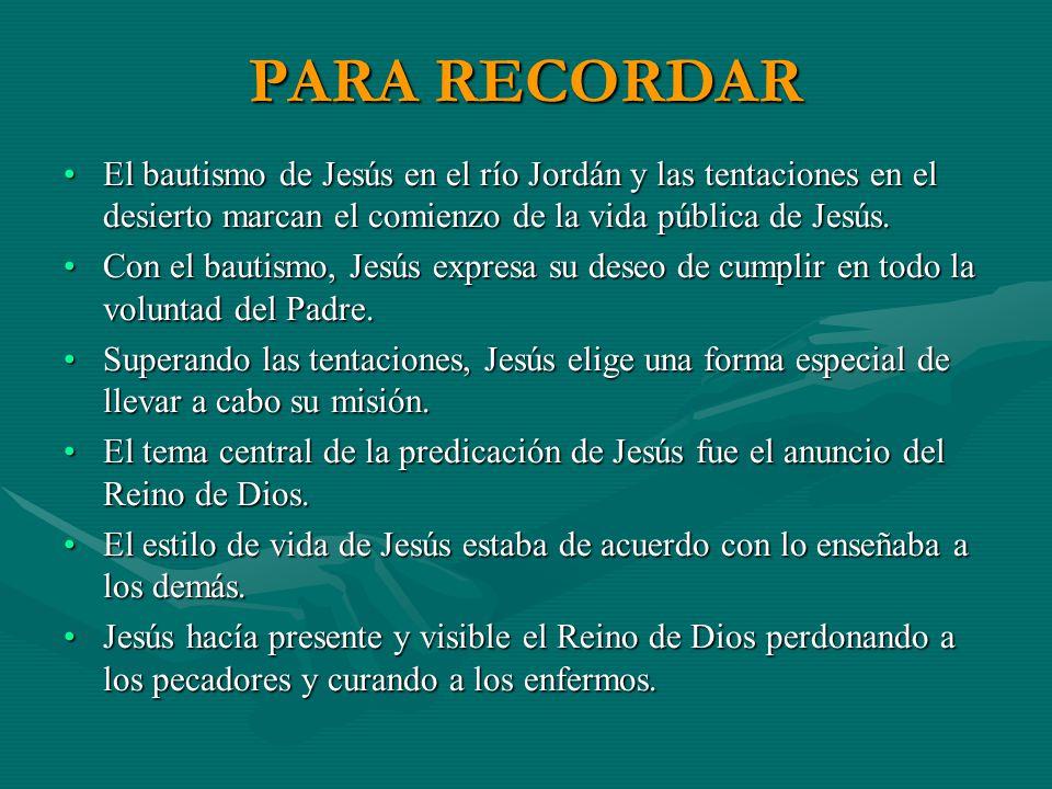 PARA RECORDAR El bautismo de Jesús en el río Jordán y las tentaciones en el desierto marcan el comienzo de la vida pública de Jesús.