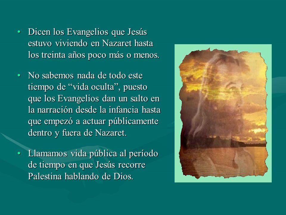 Dicen los Evangelios que Jesús estuvo viviendo en Nazaret hasta los treinta años poco más o menos.
