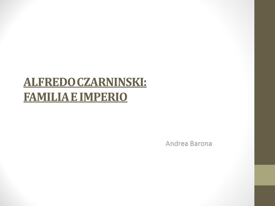 ALFREDO CZARNINSKI: FAMILIA E IMPERIO