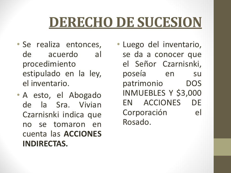 DERECHO DE SUCESION Se realiza entonces, de acuerdo al procedimiento estipulado en la ley, el inventario.