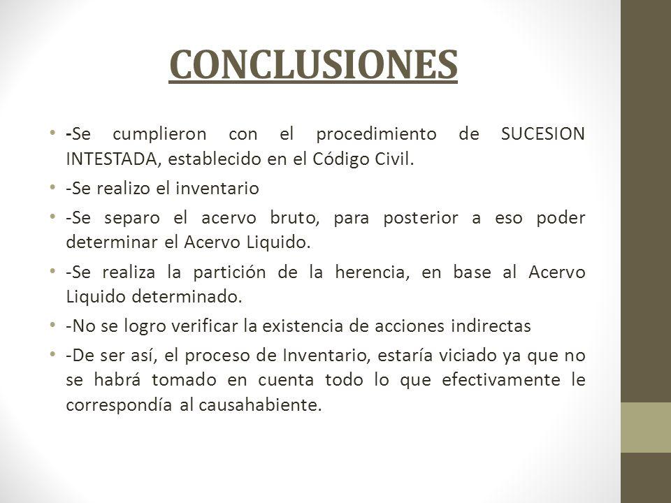 CONCLUSIONES -Se cumplieron con el procedimiento de SUCESION INTESTADA, establecido en el Código Civil.