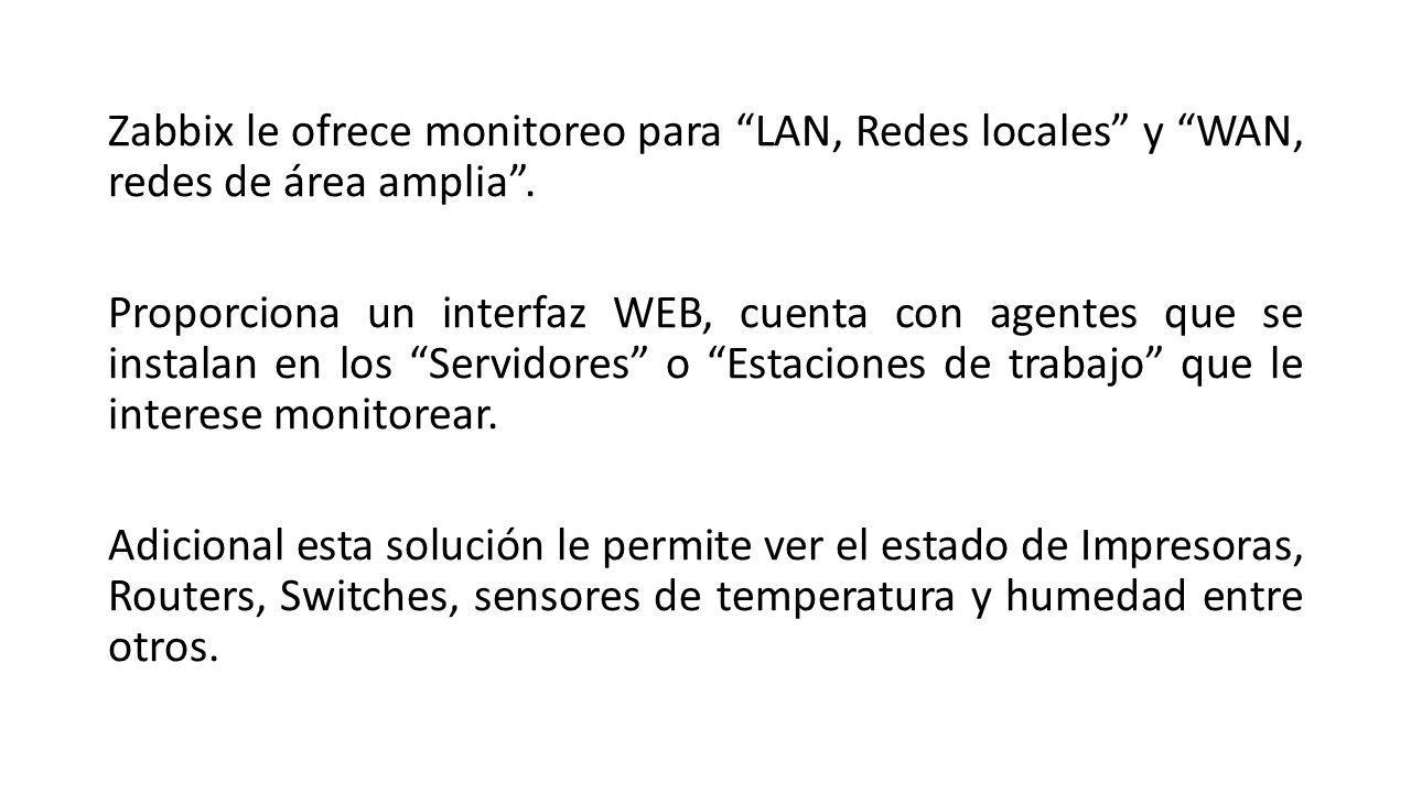 Zabbix le ofrece monitoreo para LAN, Redes locales y WAN, redes de área amplia .