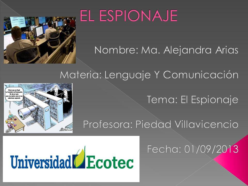 EL ESPIONAJE Nombre: Ma. Alejandra Arias