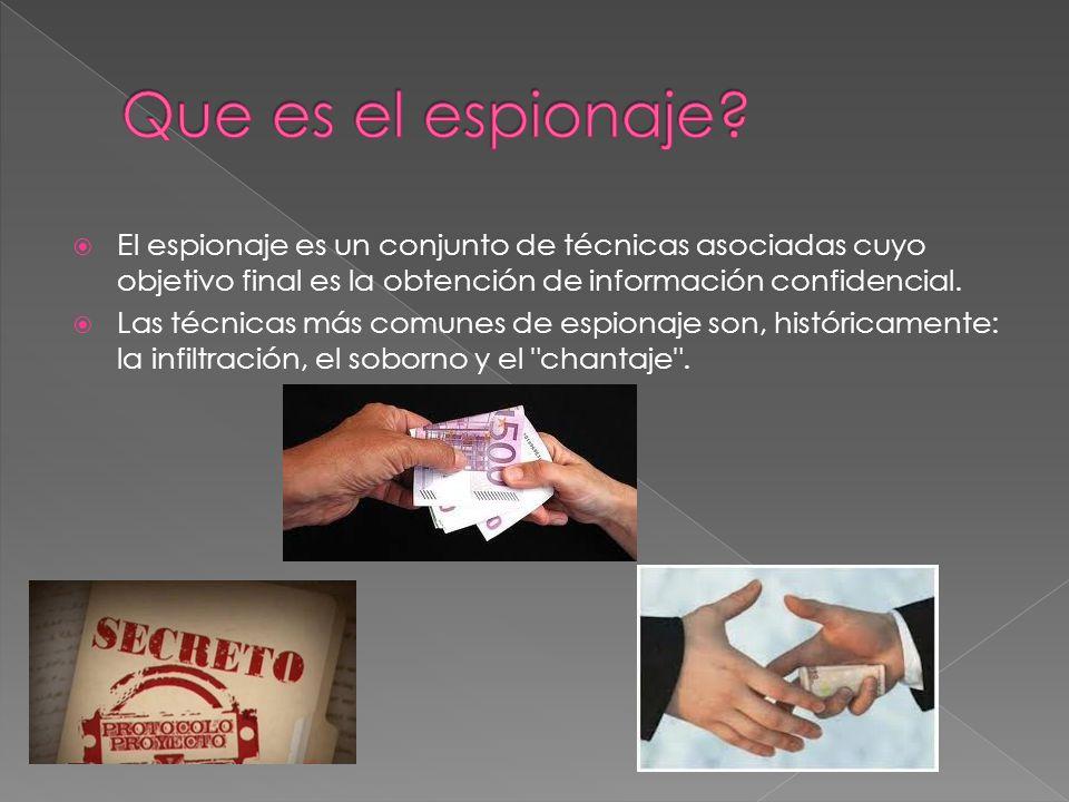 Que es el espionaje El espionaje es un conjunto de técnicas asociadas cuyo objetivo final es la obtención de información confidencial.