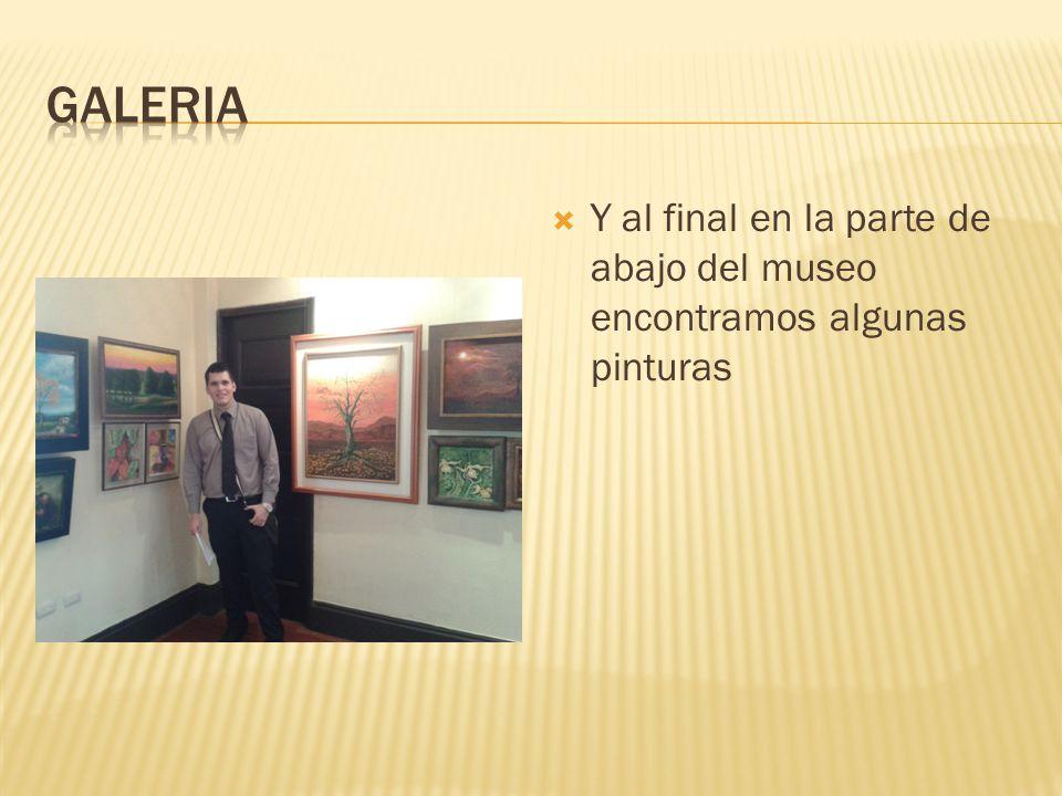 Galeria Y al final en la parte de abajo del museo encontramos algunas pinturas
