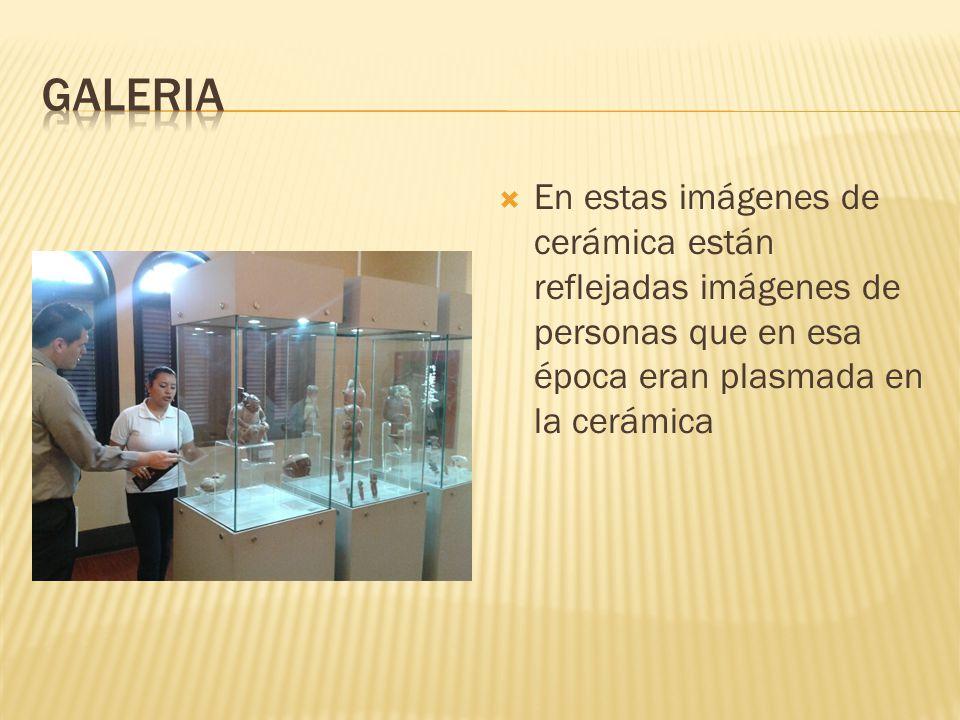 Galeria En estas imágenes de cerámica están reflejadas imágenes de personas que en esa época eran plasmada en la cerámica.