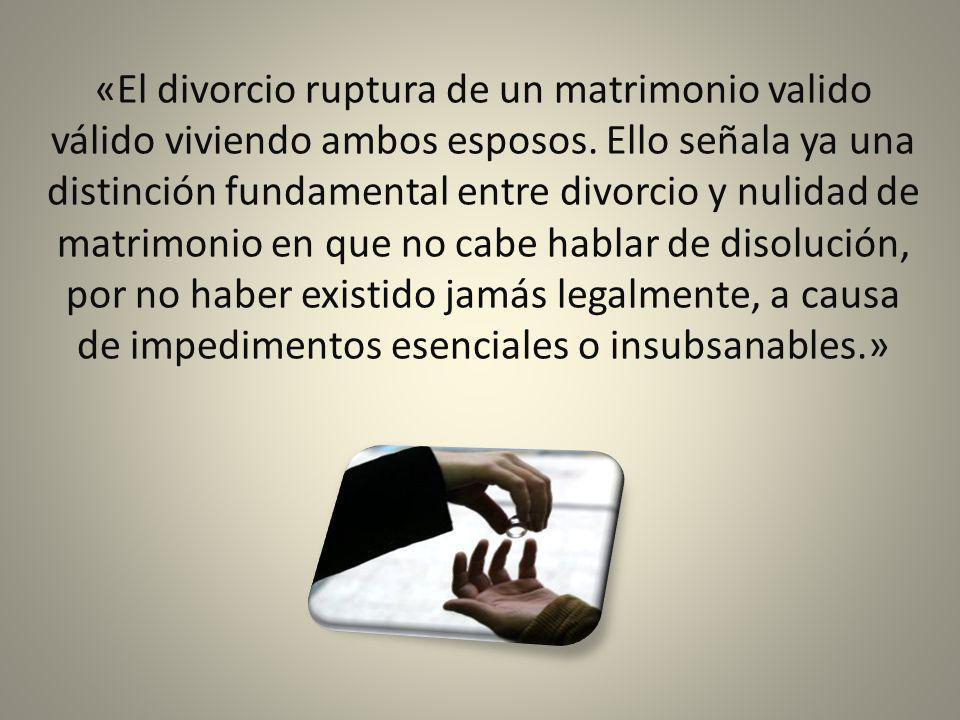 «El divorcio ruptura de un matrimonio valido válido viviendo ambos esposos.