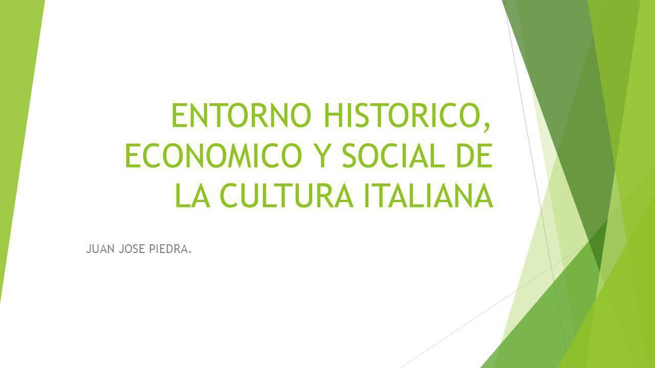 ENTORNO HISTORICO, ECONOMICO Y SOCIAL DE LA CULTURA ITALIANA