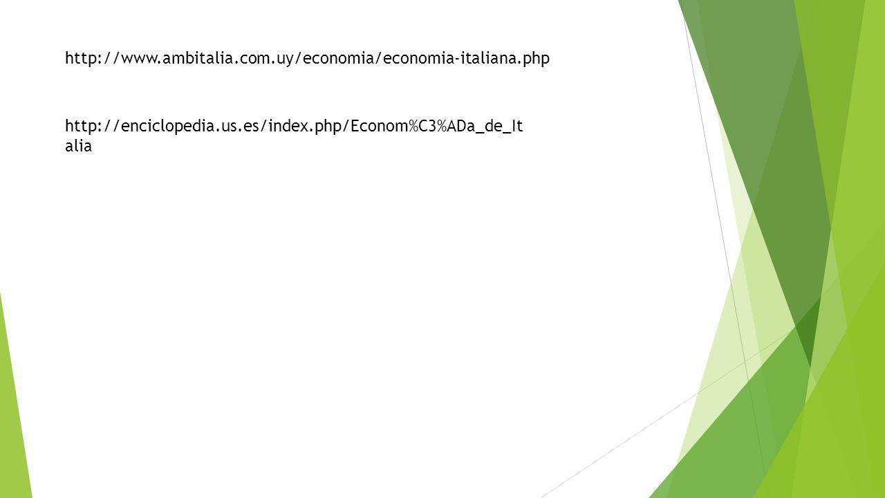 http://www.ambitalia.com.uy/economia/economia-italiana.php http://enciclopedia.us.es/index.php/Econom%C3%ADa_de_Italia.