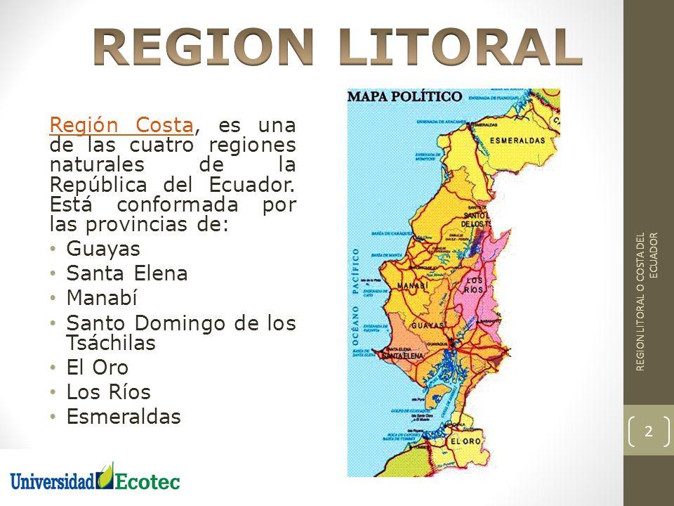 REGION LITORAL Región Costa, es una de las cuatro regiones naturales de la República del Ecuador. Está conformada por las provincias de: