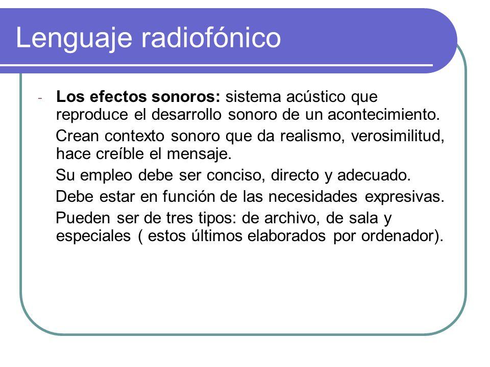 Lenguaje radiofónicoLos efectos sonoros: sistema acústico que reproduce el desarrollo sonoro de un acontecimiento.