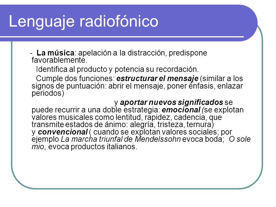 Lenguaje radiofónico - La música: apelación a la distracción, predispone favorablemente. Identifica al producto y potencia su recordación.