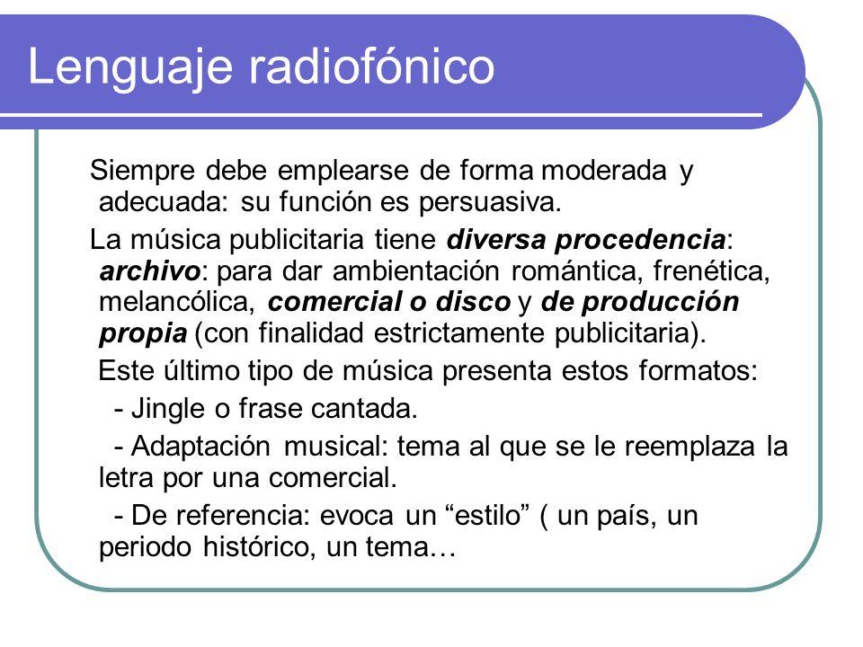 Lenguaje radiofónicoSiempre debe emplearse de forma moderada y adecuada: su función es persuasiva.