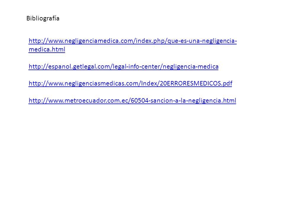 Bibliografía http://www.negligenciamedica.com/index.php/que-es-una-negligencia-medica.html.