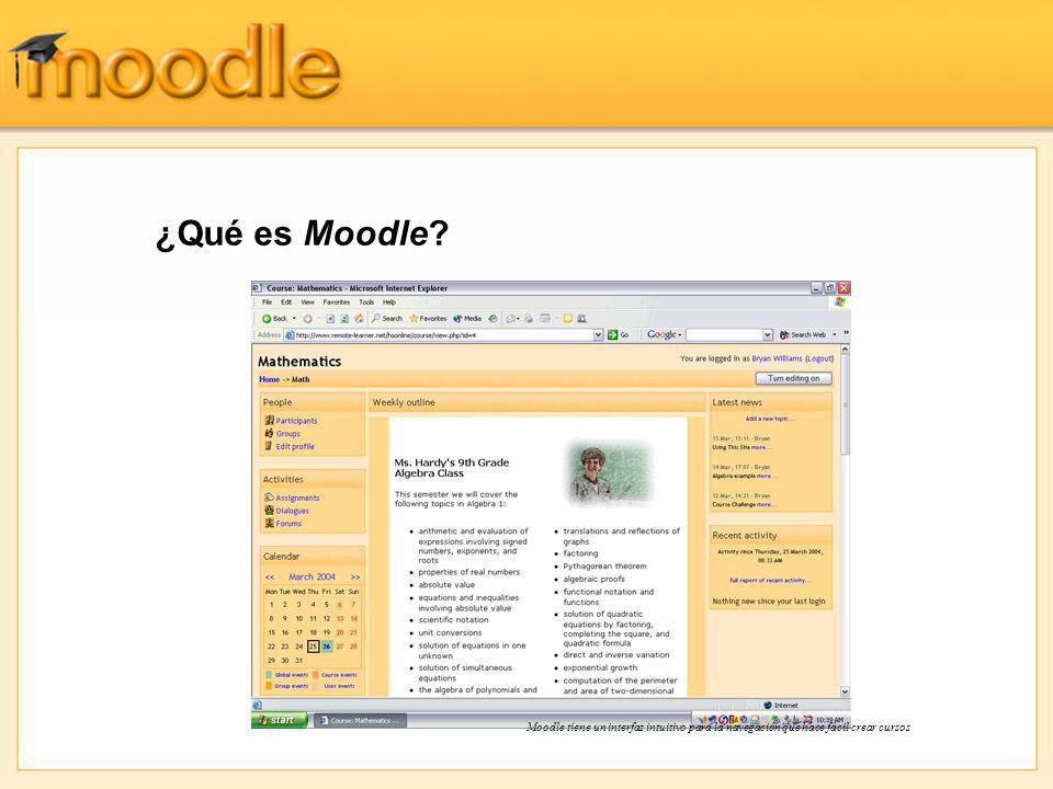 ¿Qué es Moodle Moodle tiene un interfaz intuitivo para la navegación que hace fácil crear cursos