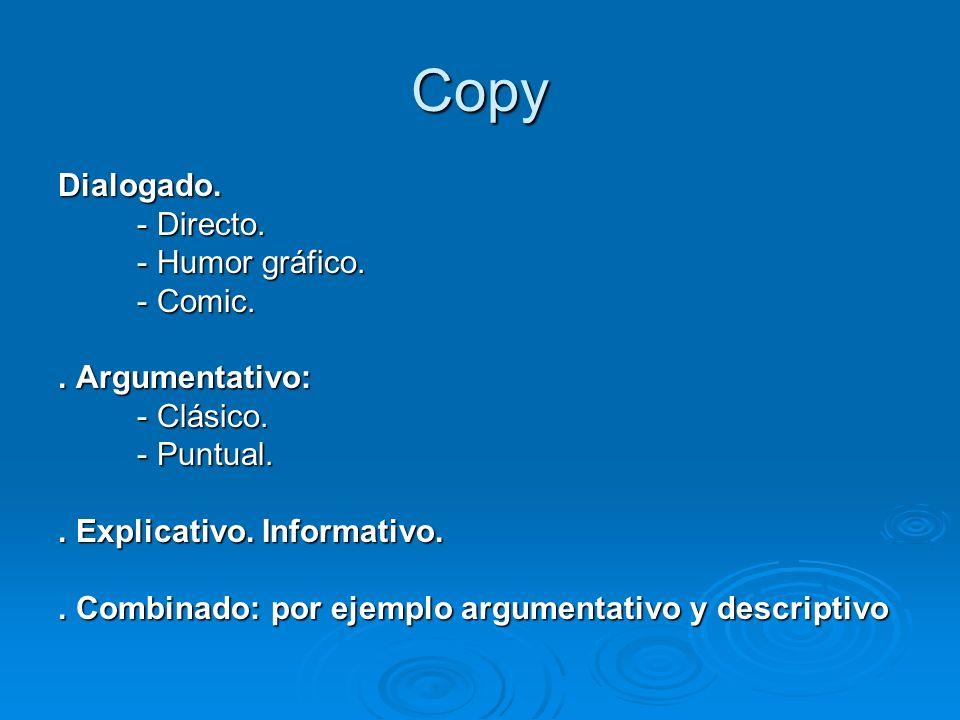 Copy Dialogado. - Directo. - Humor gráfico. - Comic. . Argumentativo: