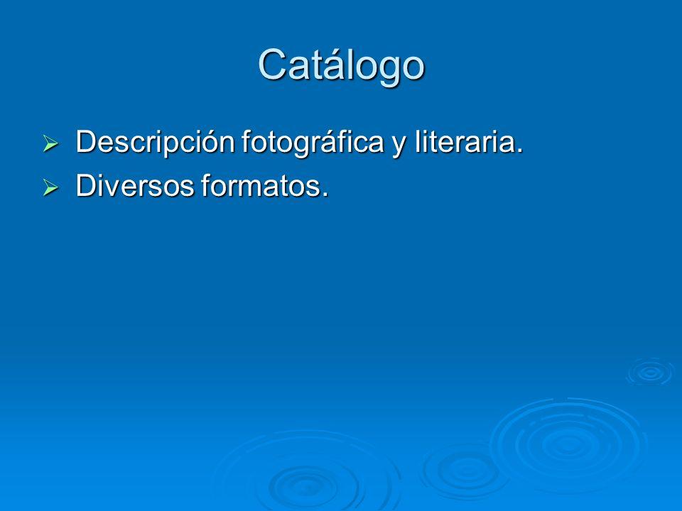 Catálogo Descripción fotográfica y literaria. Diversos formatos.
