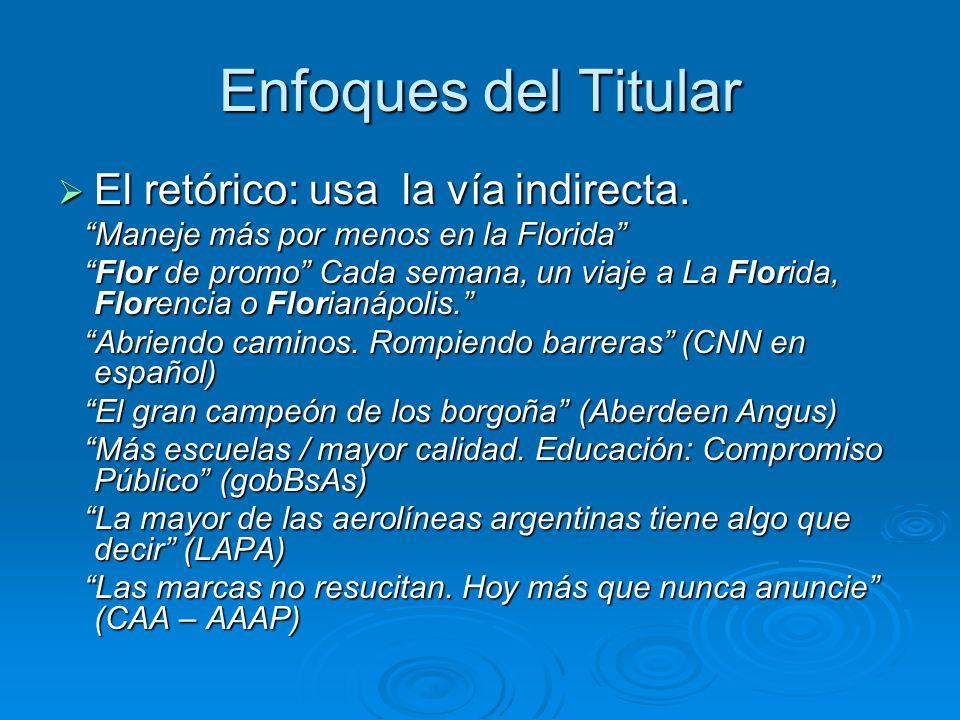 Enfoques del Titular El retórico: usa la vía indirecta.