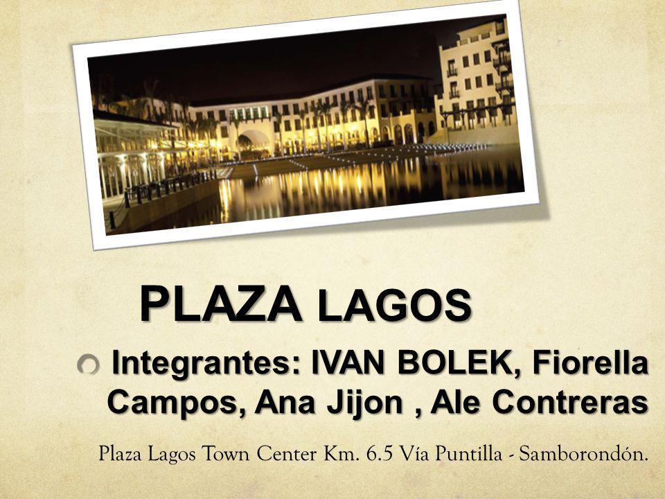 PLAZA LAGOS Integrantes: IVAN BOLEK, Fiorella Campos, Ana Jijon , Ale Contreras.