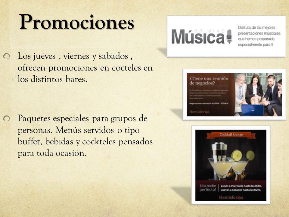 Promociones Los jueves , viernes y sabados , ofrecen promociones en cocteles en los distintos bares.