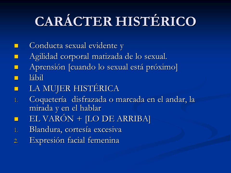 CARÁCTER HISTÉRICO Conducta sexual evidente y