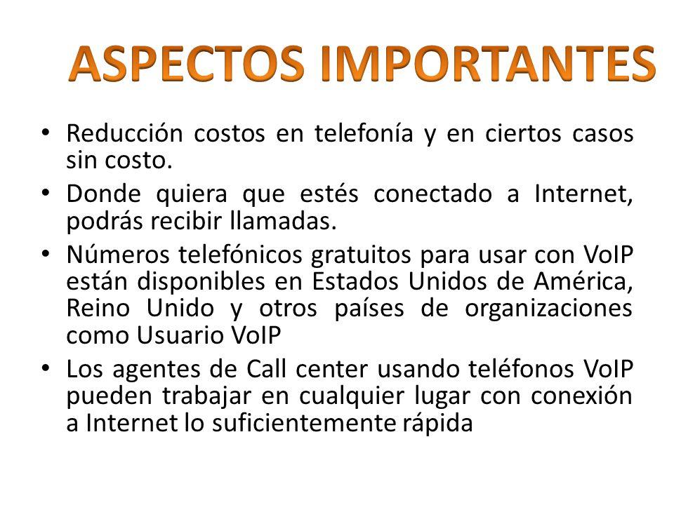 ASPECTOS IMPORTANTES Reducción costos en telefonía y en ciertos casos sin costo.