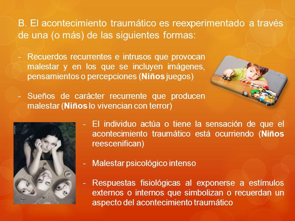 B. El acontecimiento traumático es reexperimentado a través de una (o más) de las siguientes formas:
