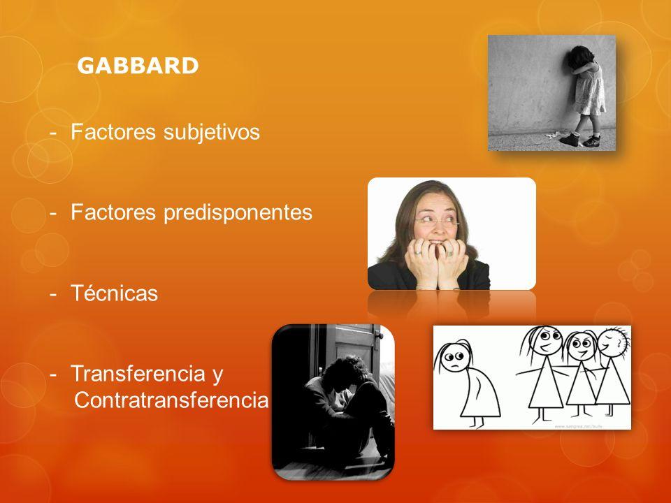 GABBARD Factores subjetivos Factores predisponentes Técnicas Transferencia y Contratransferencia