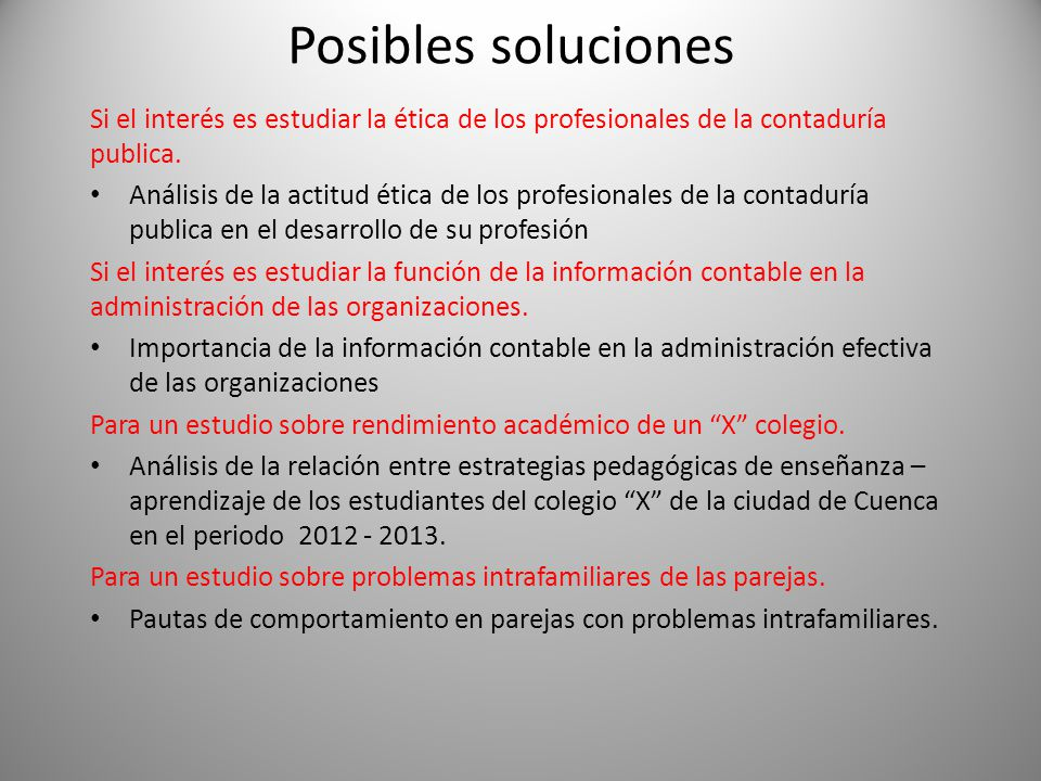 Posibles soluciones Si el interés es estudiar la ética de los profesionales de la contaduría publica.