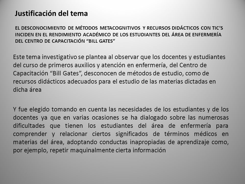 Justificación del tema EL DESCONOCIMIENTO DE MÉTODOS METACOGNITIVOS Y RECURSOS DIDÁCTICOS CON TIC'S INCIDEN EN EL RENDIMIENTO ACADÉMICO DE LOS ESTUDIANTES DEL ÁREA DE ENFERMERÍA DEL CENTRO DE CAPACITACIÓN BILL GATES