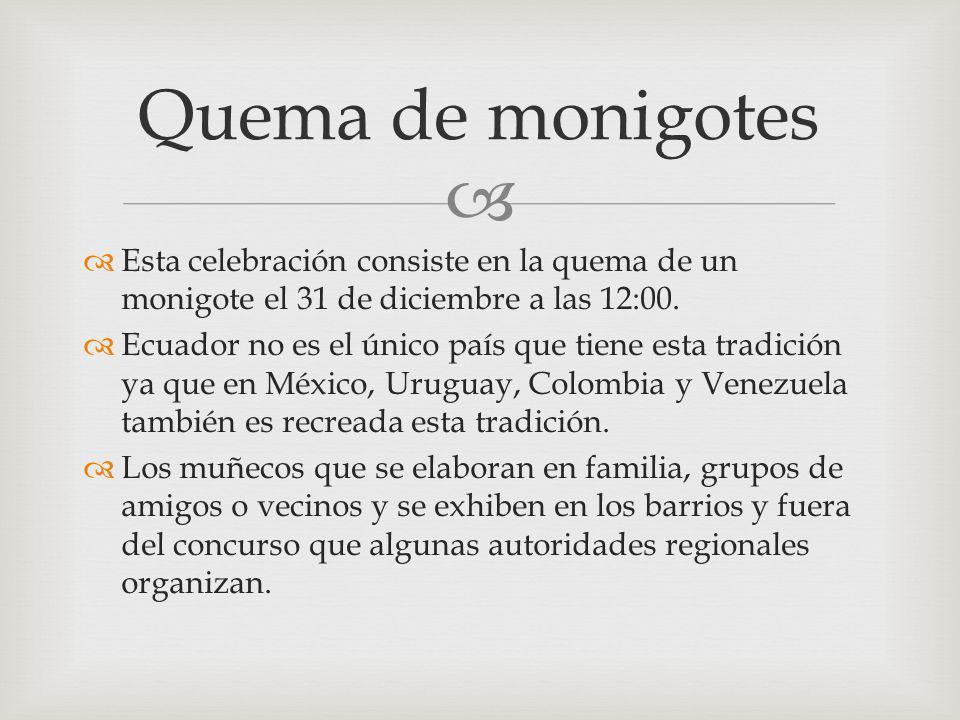 Quema de monigotes Esta celebración consiste en la quema de un monigote el 31 de diciembre a las 12:00.