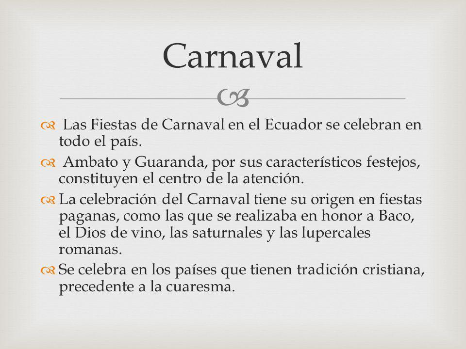 Carnaval Las Fiestas de Carnaval en el Ecuador se celebran en todo el país.