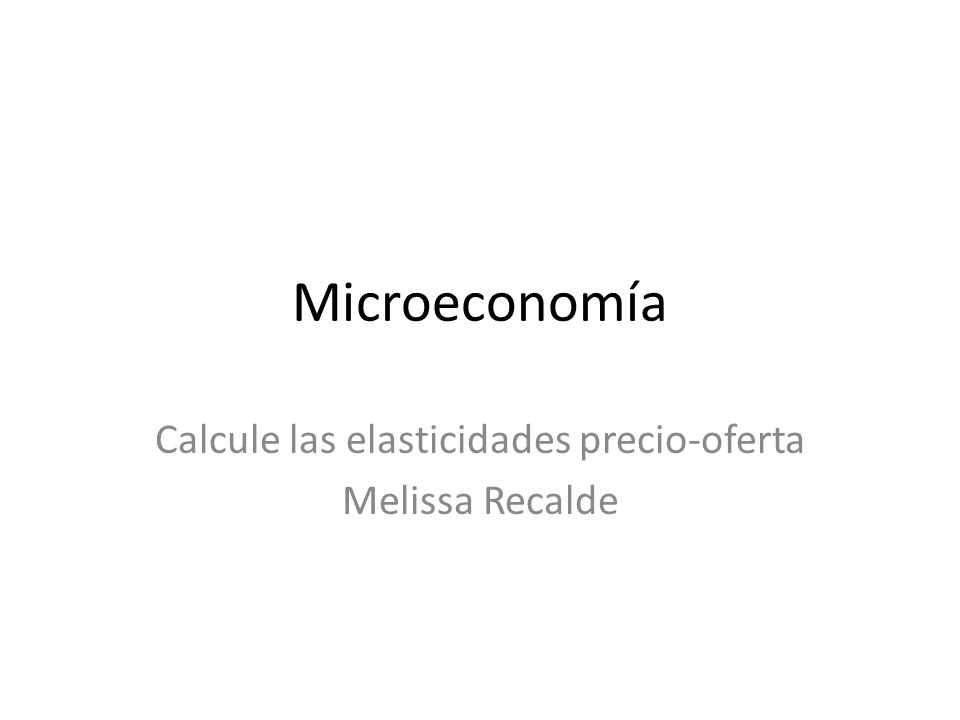 Calcule las elasticidades precio-oferta Melissa Recalde