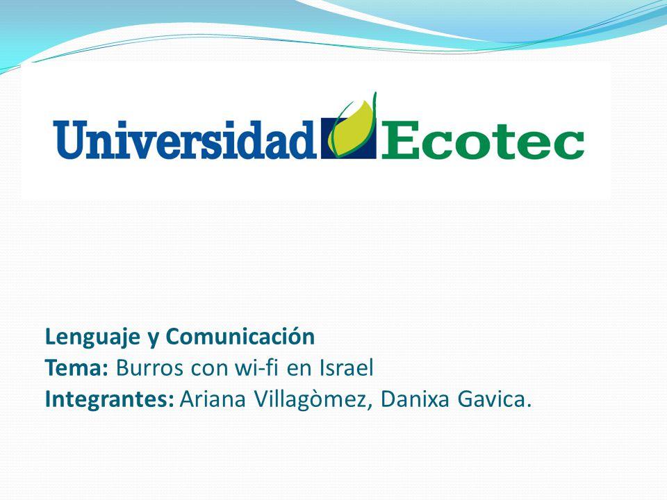 Lenguaje y Comunicación Tema: Burros con wi-fi en Israel Integrantes: Ariana Villagòmez, Danixa Gavica.